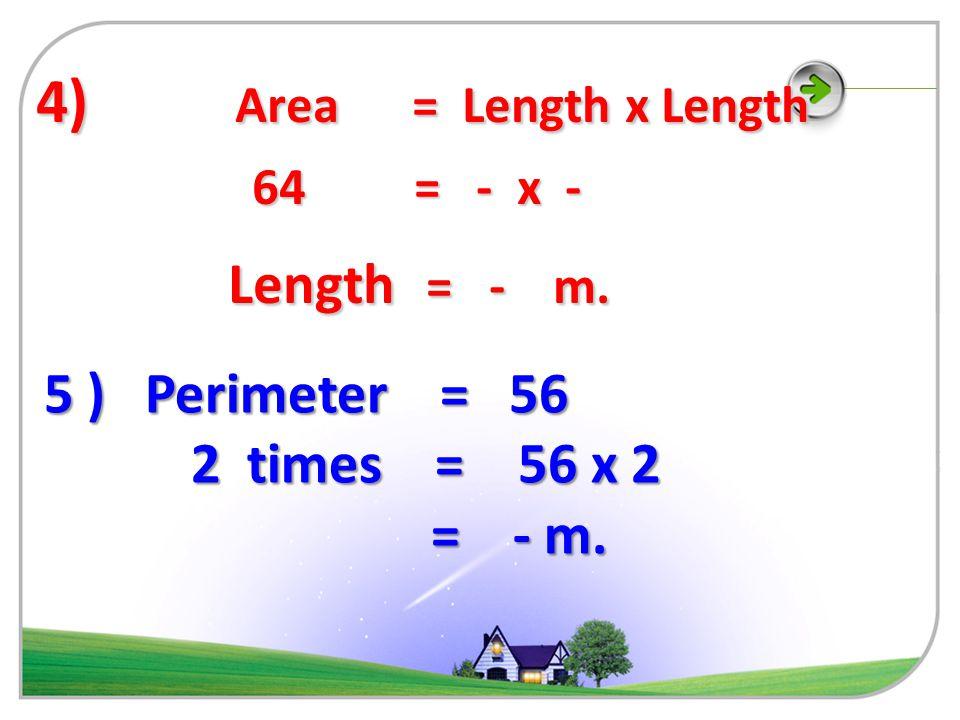 3 ) Area = Length x Length 225 = 15 x 15 225 = 15 x 15 Length = 15 cm.Ans. Length = 15 cm.Ans. Perimeter = 4 x Length = 4 x 15 = 4 x 15 = - cm.Ans. =