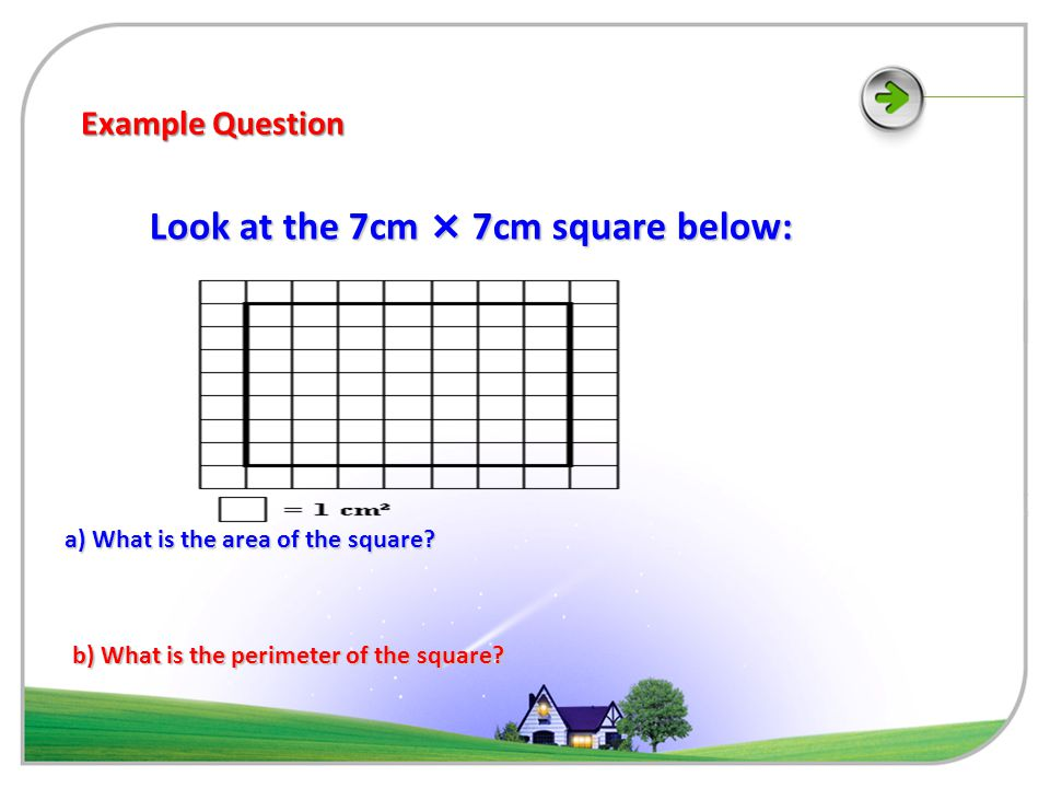 Example Question Look at the 7cm × 7cm square below: a) What is the area of the square.