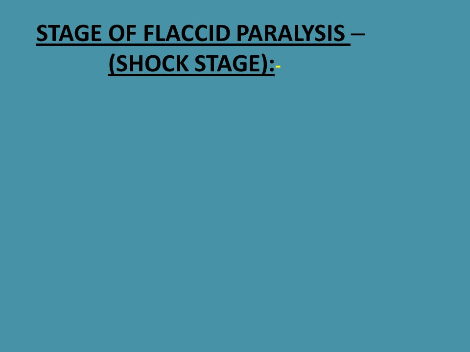 – STAGE OF FLACCID PARALYSIS (SHOCK STAGE): -