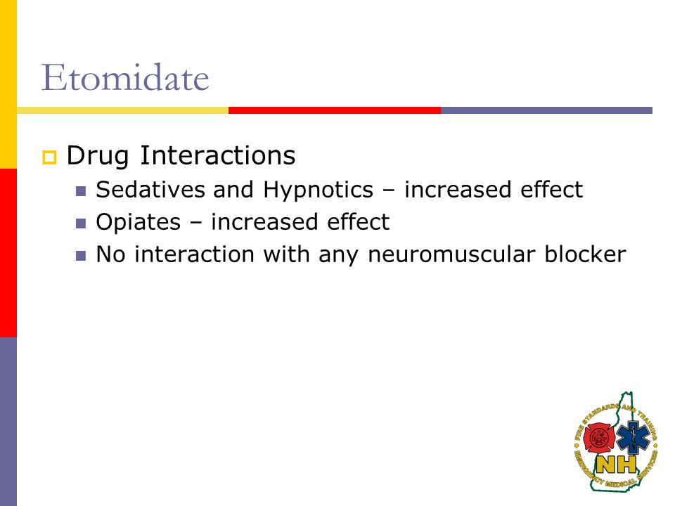 Etomidate  Drug Interactions Sedatives and Hypnotics – increased effect Opiates – increased effect No interaction with any neuromuscular blocker