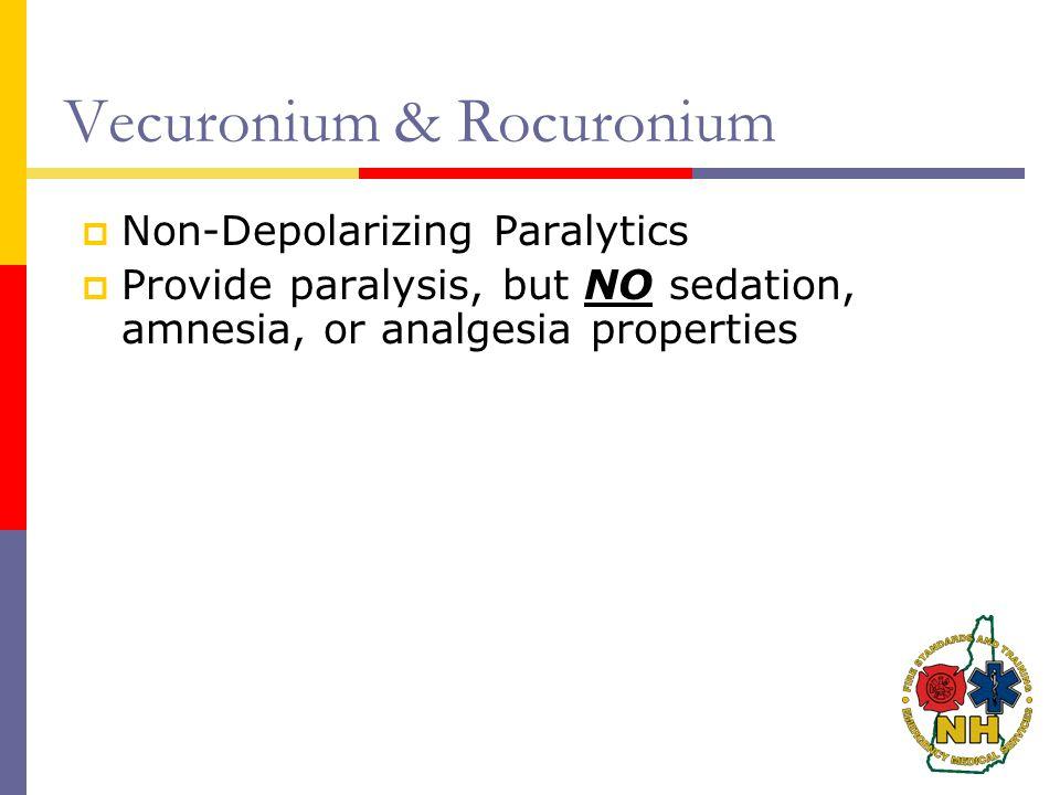 Vecuronium & Rocuronium  Non-Depolarizing Paralytics  Provide paralysis, but NO sedation, amnesia, or analgesia properties