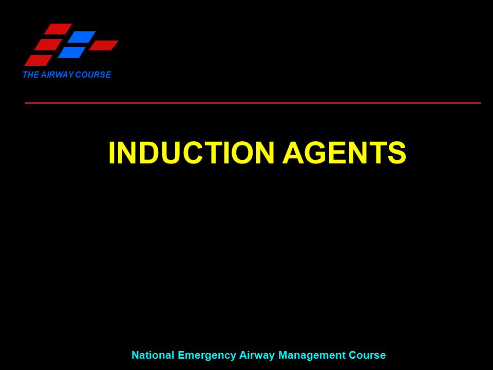 THE AIRWAY COURSE National Emergency Airway Management Course INDUCTION AGENTS
