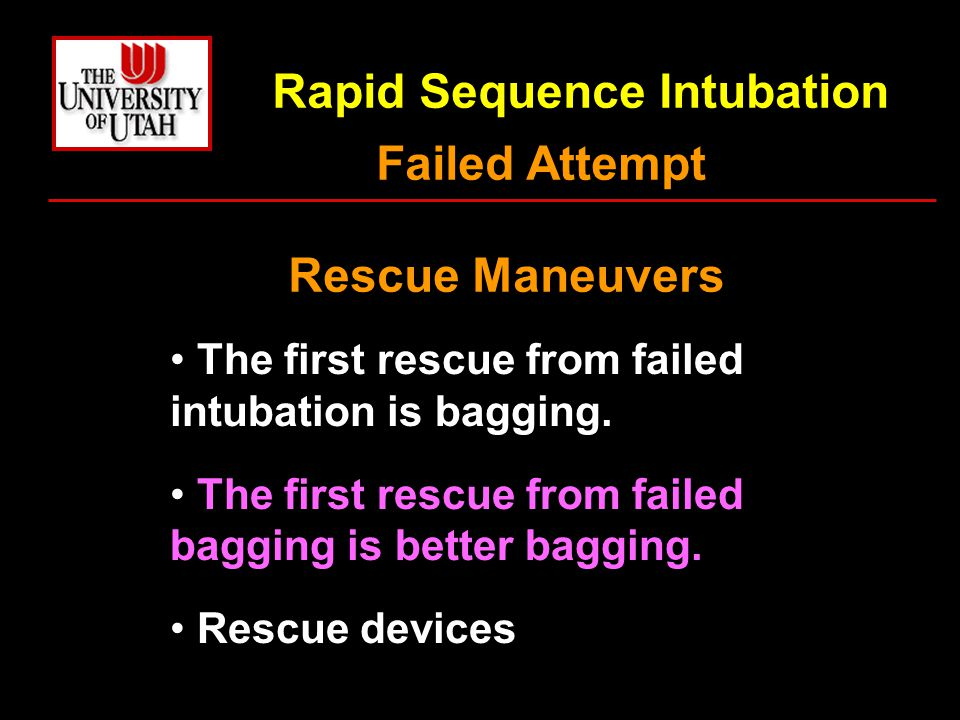 Rapid Sequence Intubation The first rescue from failed intubation is bagging. The first rescue from failed bagging is better bagging. Rescue devices F