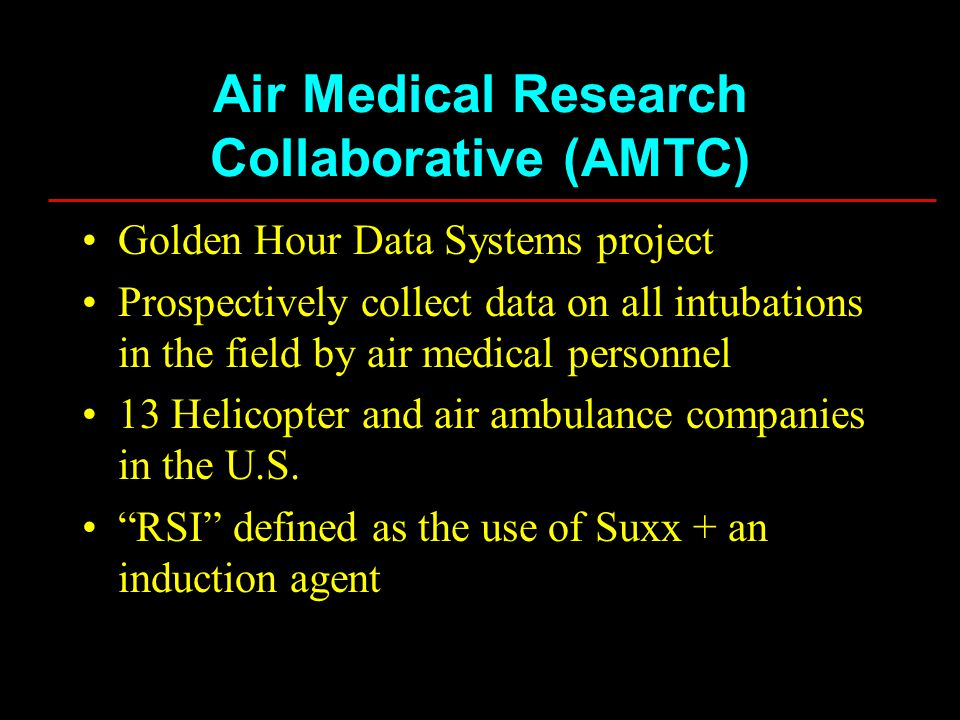 Golden Hour Data Systems project Prospectively collect data on all intubations in the field by air medical personnel 13 Helicopter and air ambulance companies in the U.S.