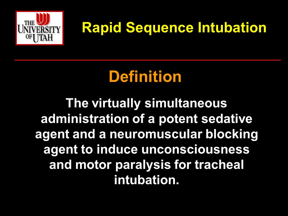 Rapid Sequence Intubation Definition The virtually simultaneous administration of a potent sedative agent and a neuromuscular blocking agent to induce