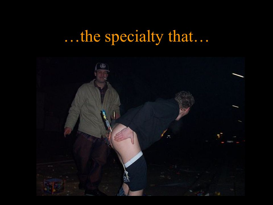 …the specialty that…