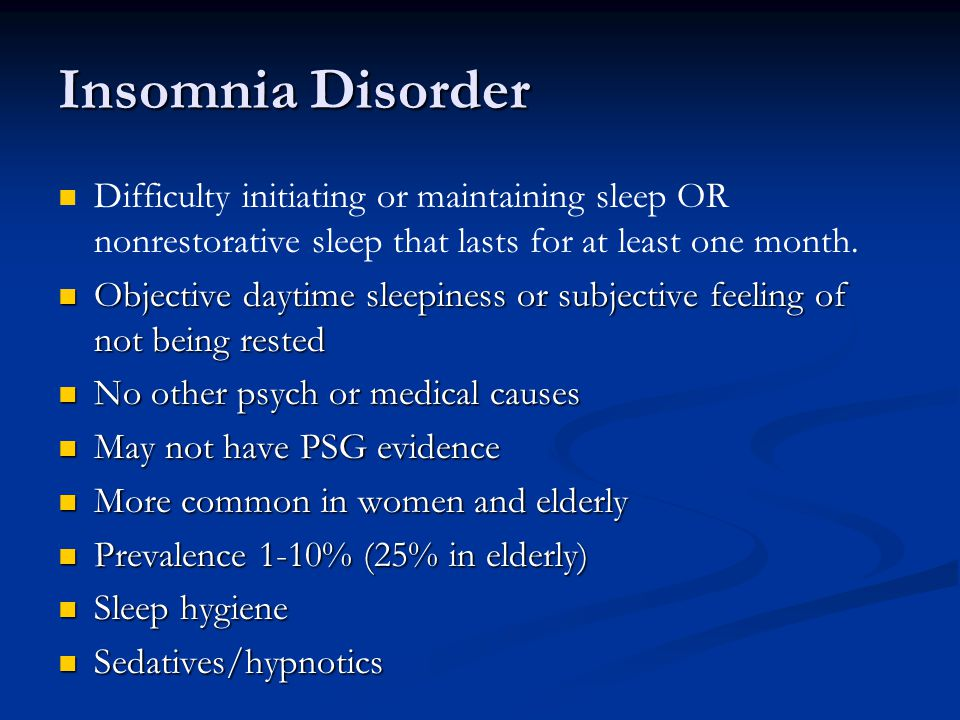Insomnia Disorder Difficulty initiating or maintaining sleep OR nonrestorative sleep that lasts for at least one month.