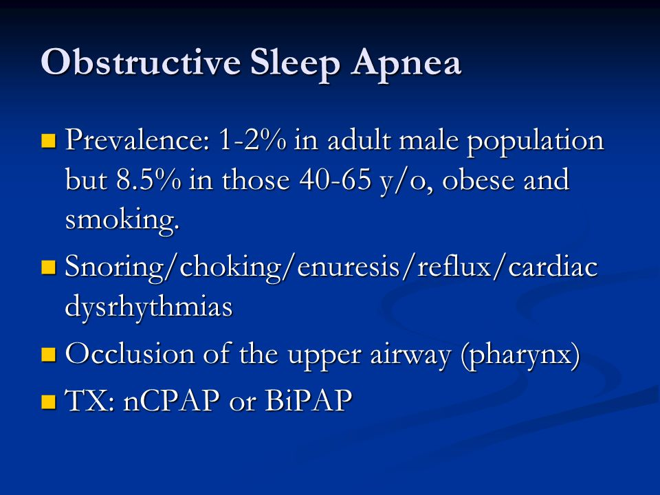 Obstructive Sleep Apnea Prevalence: 1-2% in adult male population but 8.5% in those 40-65 y/o, obese and smoking.