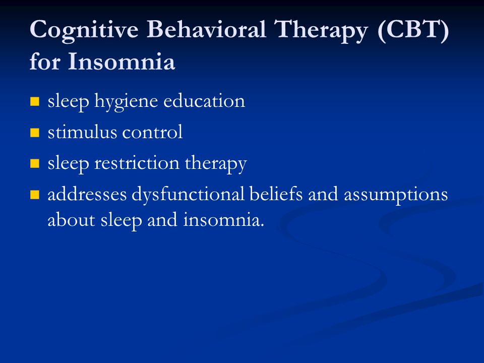 Cognitive Behavioral Therapy (CBT) for Insomnia sleep hygiene education stimulus control sleep restriction therapy addresses dysfunctional beliefs and assumptions about sleep and insomnia.