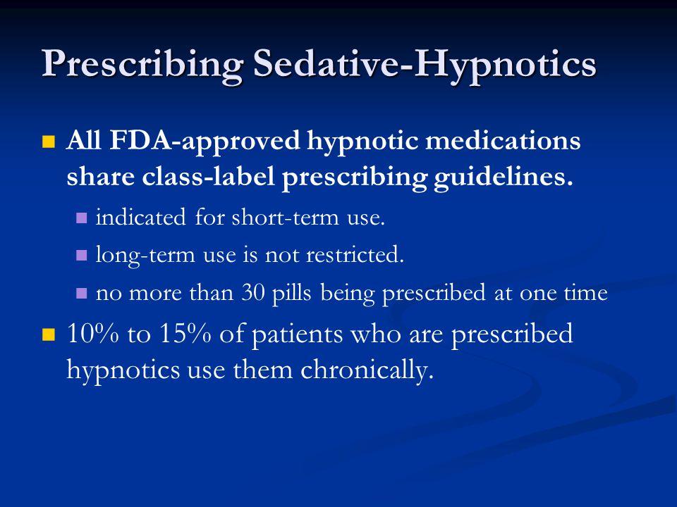 Prescribing Sedative-Hypnotics All FDA-approved hypnotic medications share class-label prescribing guidelines.