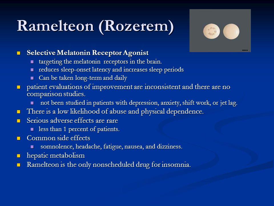 Ramelteon (Rozerem) Selective Melatonin Receptor Agonist Selective Melatonin Receptor Agonist targeting the melatonin receptors in the brain.