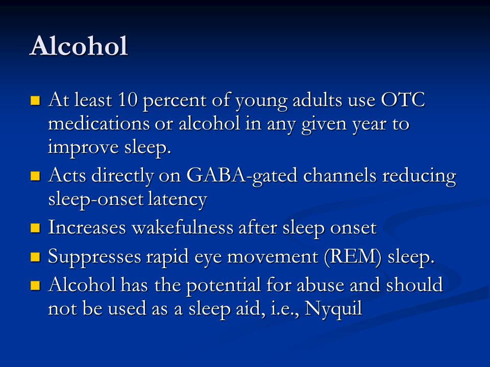 Alcohol At least 10 percent of young adults use OTC medications or alcohol in any given year to improve sleep.