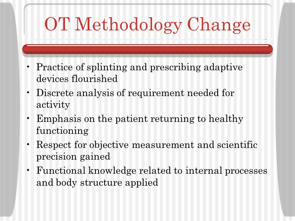 OT Practical Design The Mechanistic Paradigm emerges More Freudian-based psychological treatment of patients Disability viewed as abnormal expression of repression within Incorporation of neurological knowledge into practice