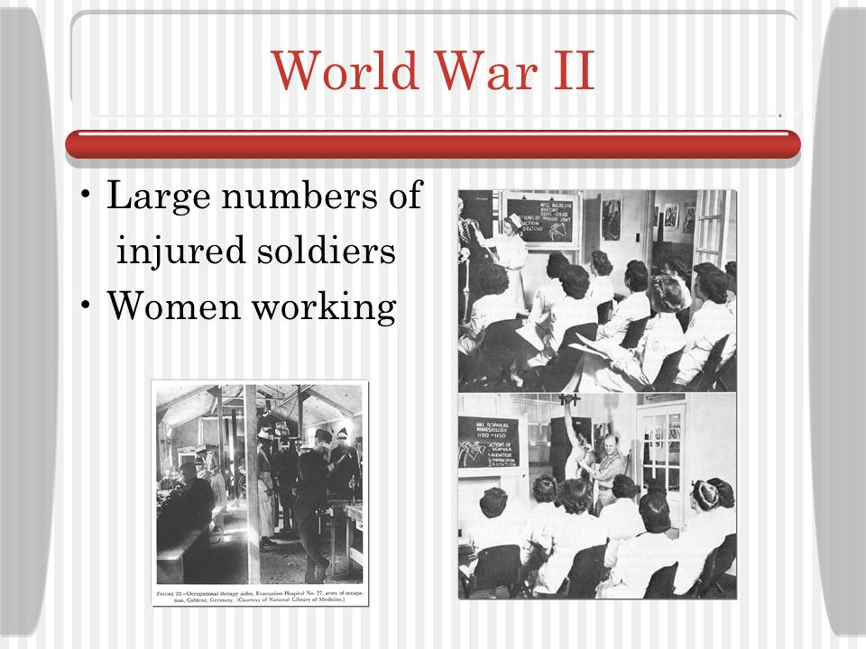 The 1940s World War II- increased demand for OTs Changes in Occupational Therapy Education The Structure and Focus of Occupational Therapy Medical Advancements Important Individuals: Clare Spackman, Helen Willard, Wilma West