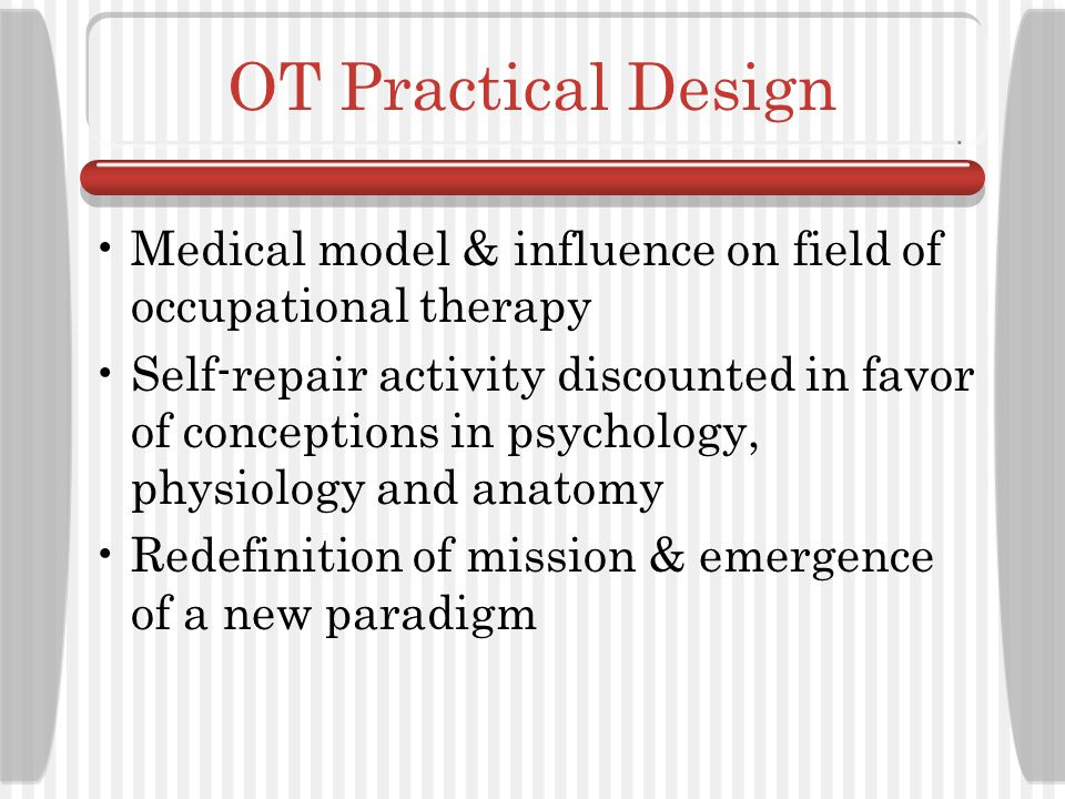 Medical Model Disability is deficiency or abnormality Disability is negative Disability is in the individual body Remedy for disability-related problems: cure or normalization Change strategy: surgery, medication, medical technology and intervention Agent of remedy: the professional Independence seen as individual physical, cognitive, and mental ability to perform and capacity to make decisions (Willard & Spackman, p.
