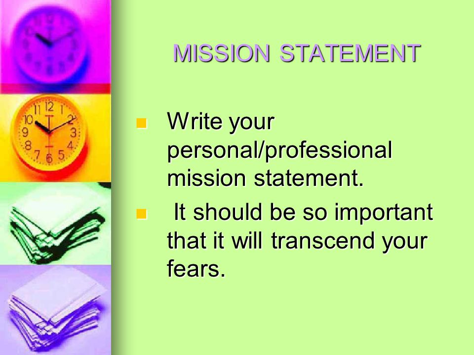 MISSION STATEMENT Write your personal/professional mission statement.