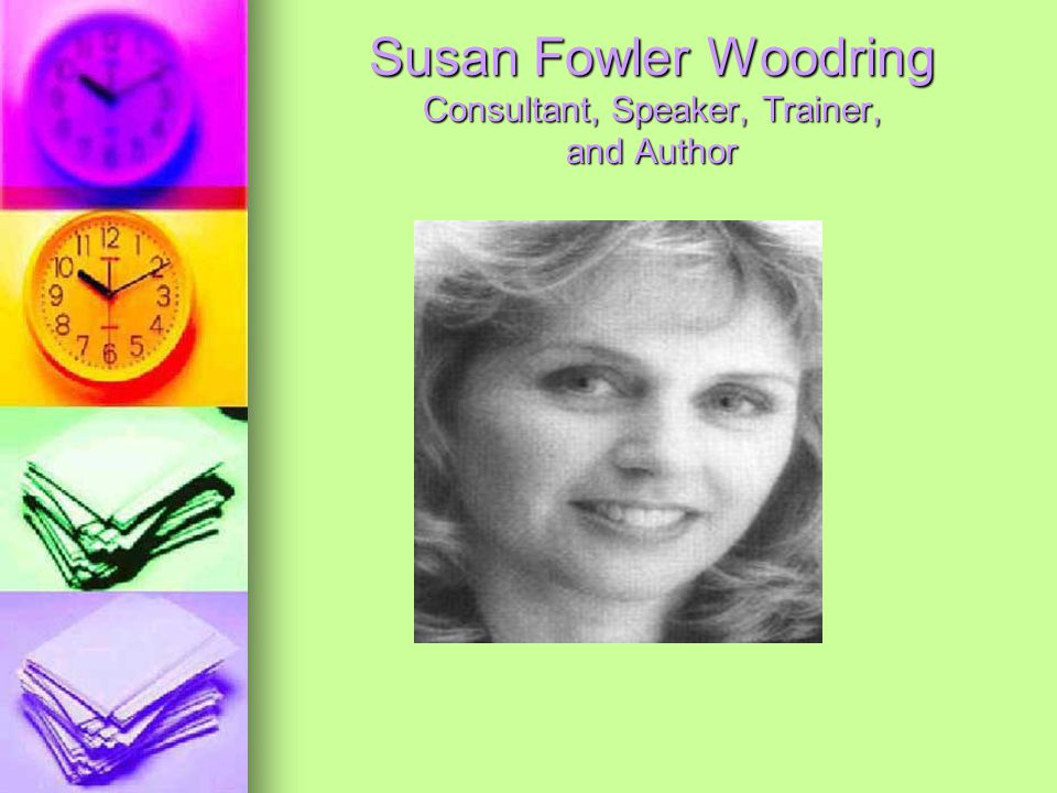 Susan Fowler Woodring Consultant, Speaker, Trainer, and Author