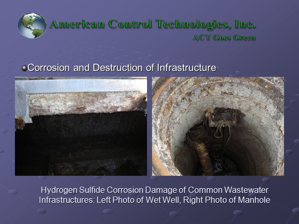Corrosion and Destruction of Infrastructure Hydrogen Sulfide Corrosion Damage of Common Wastewater Infrastructures: Left Photo of Wet Well, Right Photo of Manhole
