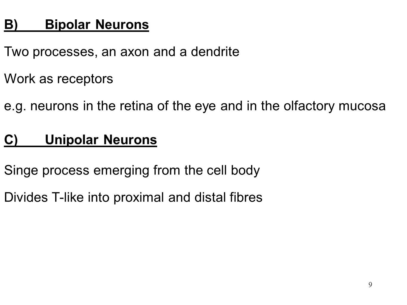 9 B)Bipolar Neurons Two processes, an axon and a dendrite Work as receptors e.g. neurons in the retina of the eye and in the olfactory mucosa C)Unipol