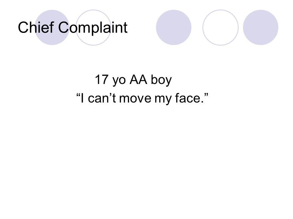 Chief Complaint 17 yo AA boy I can't move my face.