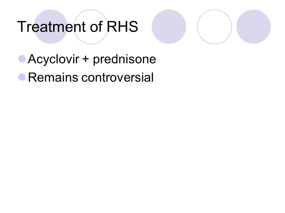 Treatment of RHS Acyclovir + prednisone Remains controversial