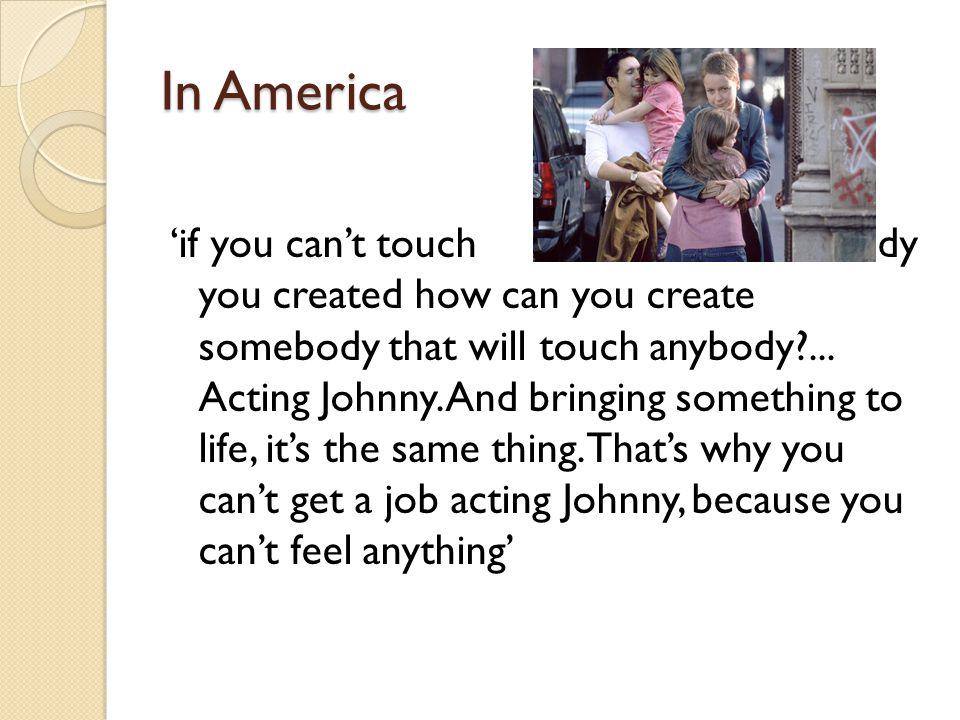 In America 'if you can't touch somebody you created how can you create somebody that will touch anybody ...