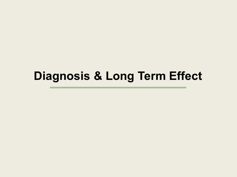 Diagnosis & Long Term Effect