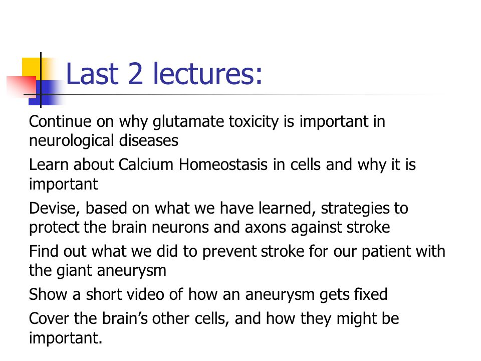 Last 2 lectures: Continue on why glutamate toxicity is important in neurological diseases Learn about Calcium Homeostasis in cells and why it is impor