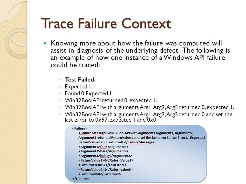 Trace Failure Context Knowing more about how the failure was computed will assist in diagnosis of the underlying defect.