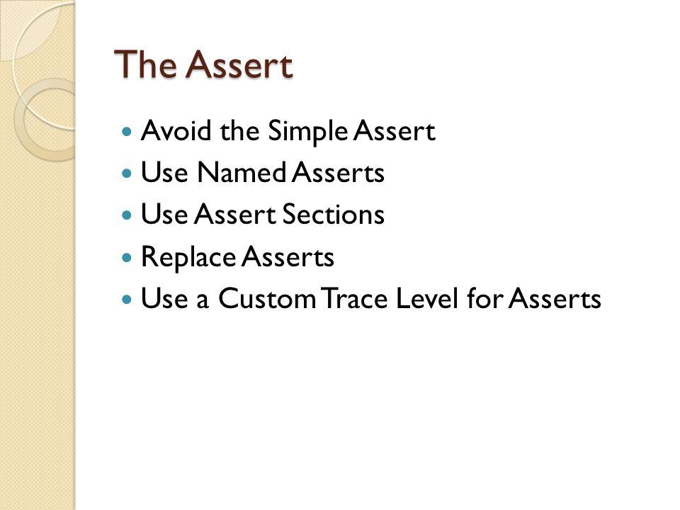 The Assert Avoid the Simple Assert Use Named Asserts Use Assert Sections Replace Asserts Use a Custom Trace Level for Asserts