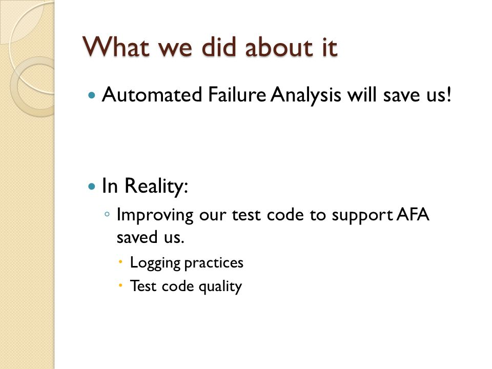 What we did about it Automated Failure Analysis will save us.