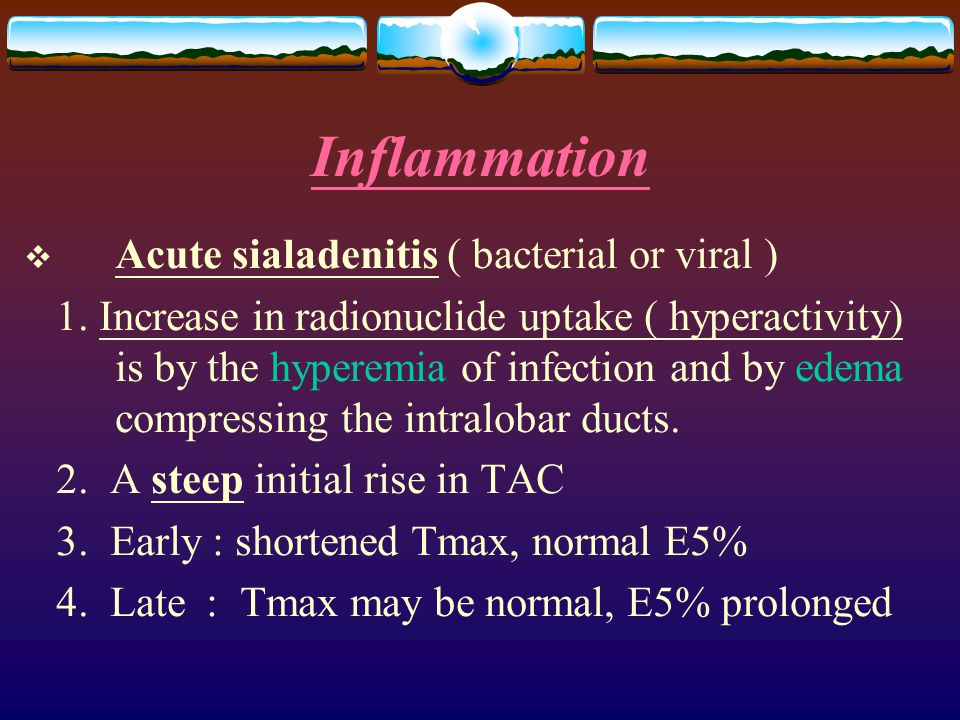 Inflammation  Acute sialadenitis ( bacterial or viral ) 1.