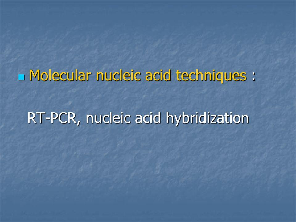 Molecular nucleic acid techniques : Molecular nucleic acid techniques : RT-PCR, nucleic acid hybridization RT-PCR, nucleic acid hybridization