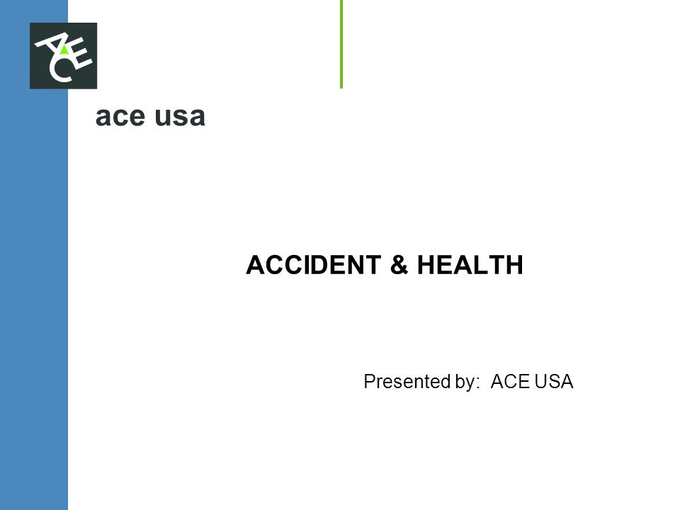 ace usa ACCIDENT & HEALTH Presented by: ACE USA