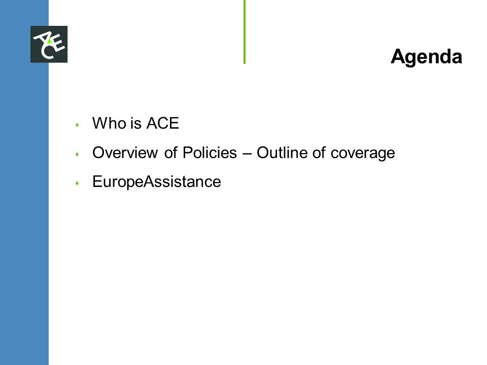 Agenda s Who is ACE s Overview of Policies – Outline of coverage s EuropeAssistance