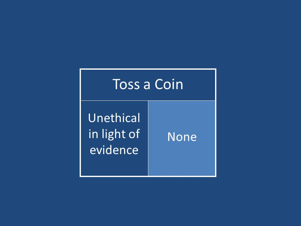 Toss a Coin None Unethical in light of evidence
