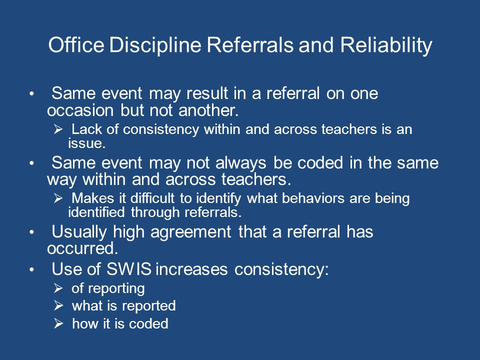 Office Discipline Referrals and Reliability Same event may result in a referral on one occasion but not another.