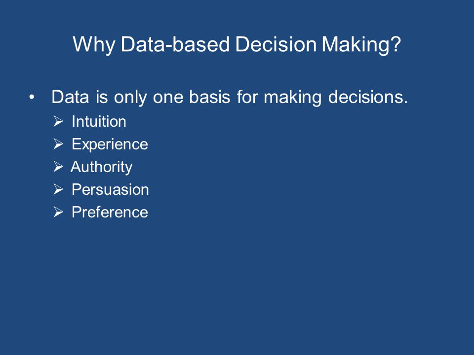 Why Data-based Decision Making. Data is only one basis for making decisions.