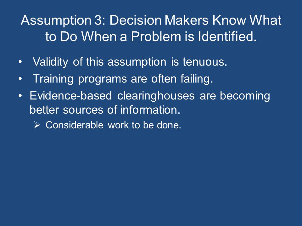 Assumption 3: Decision Makers Know What to Do When a Problem is Identified.