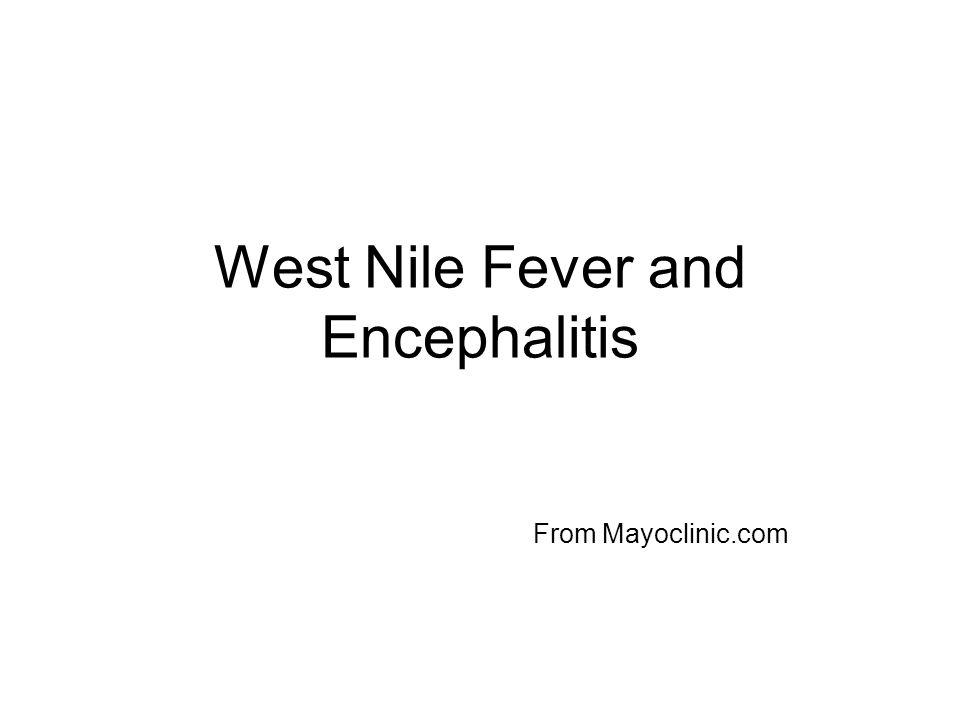 West Nile Fever and Encephalitis From Mayoclinic.com