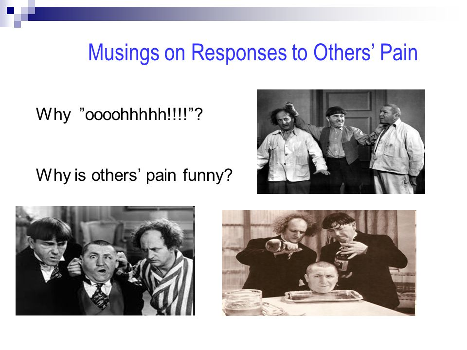 Musings on Responses to Others' Pain Why oooohhhhh!!!! ? Why is others' pain funny?