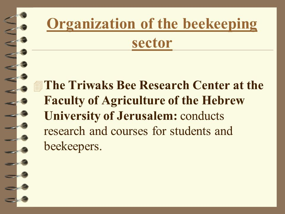 Organization of the beekeeping sector 4 The Veterinary Services: Responsible for controlling bee diseases, bee pests, and regulations concerning the import/export bee and apiary products.