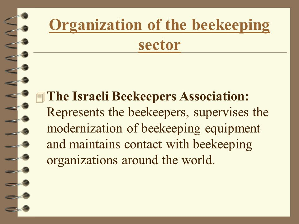 Organization of the beekeeping sector 4 The management Council: Composed of a Representative of each of the aforementioned organizations, the council is responsible for coordinating the various activities in the branch.