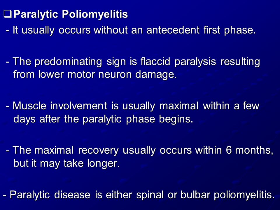  Paralytic Poliomyelitis - It usually occurs without an antecedent first phase.