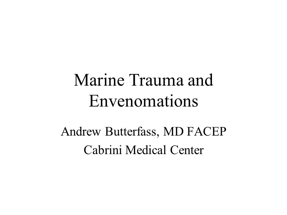 Marine Trauma and Envenomations Andrew Butterfass, MD FACEP Cabrini Medical Center