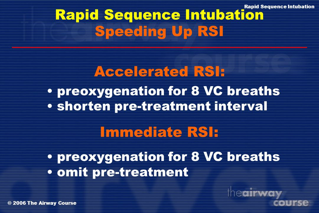© 2006 The Airway Course Rapid Sequence Intubation Speeding Up RSI