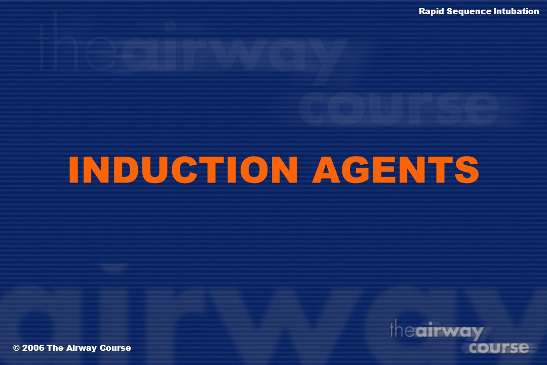 © 2006 The Airway Course Rapid Sequence Intubation D EFASCICULATION Tight Brain Vecuronium 0.01 mg/kg Pancuronium 0.01 mg/kg Rocuronium 0.06 mg/kg