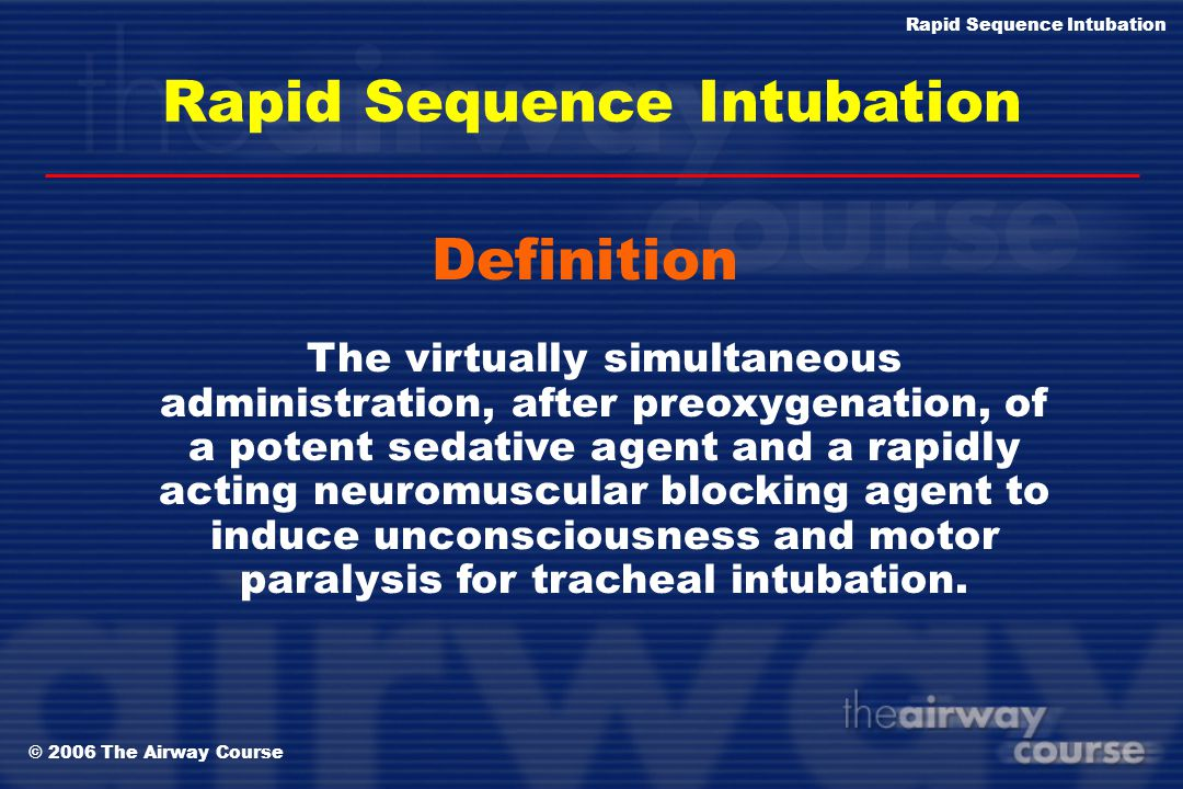 © 2006 The Airway Course Rapid Sequence Intubation Paralytic and NonParalytic RSI Paralytic: use of a NeuroMuscular Blocking (NMB) drug in addition to