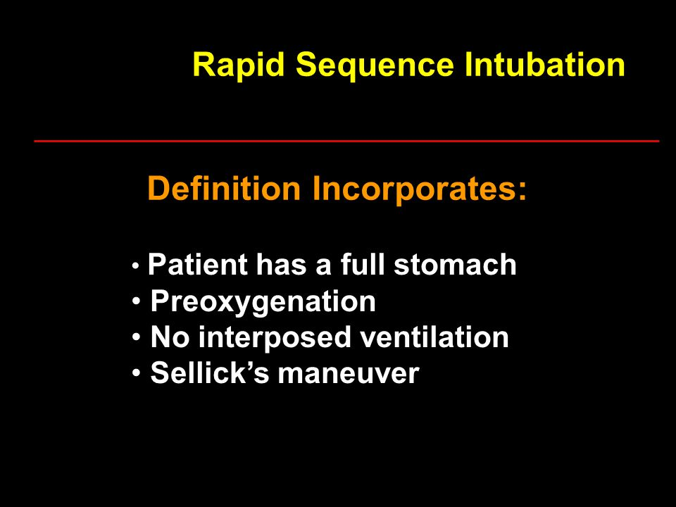 Definition Incorporates: Patient has a full stomach Preoxygenation No interposed ventilation Sellick's maneuver
