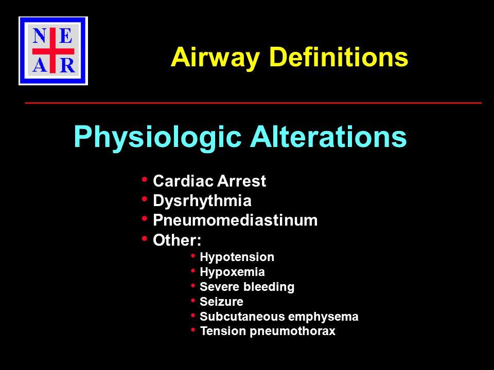 Cardiac Arrest Dysrhythmia Pneumomediastinum Other: Hypotension Hypoxemia Severe bleeding Seizure Subcutaneous emphysema Tension pneumothorax Physiologic Alterations Airway Definitions